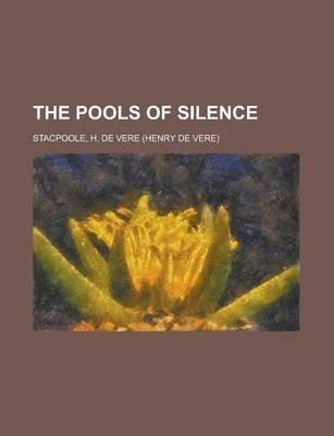 The Pools of Silence (Paperback): Henry de Vere Stacpoole, H. De Vere Stacpoole