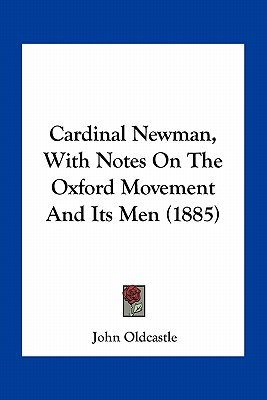 Cardinal Newman, with Notes on the Oxford Movement and Its Men (1885) (Paperback): John Oldcastle