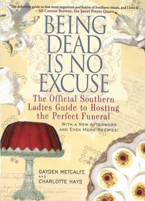 Being Dead Is No Excuse - The Official Southern Ladies Guide to Hosting the Perfect Funeral (Paperback): Gayden Metcalfe,...