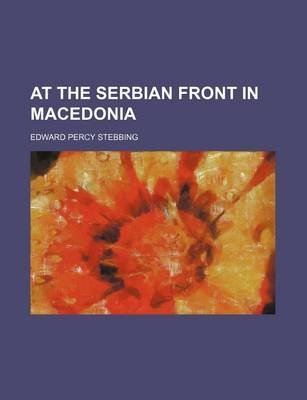 At the Serbian Front in Macedonia (Paperback): Edward Percy Stebbing