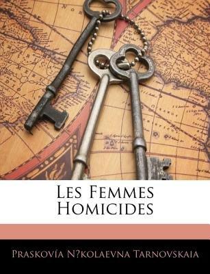 Les Femmes Homicides (English, French, Paperback): Praskova Nikolaevna Tarnovskaia