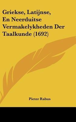 Griekse, Latijnse, En Neerduitse Vermakelykheden Der Taalkunde (1692) (Chinese, Dutch, English, Hardcover): Pieter Rabus