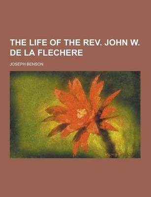 The Life of the REV. John W. de la Flechere (Paperback): Joseph Benson