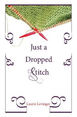 Just a Dropped Stitch (Hardcover): Laurie Levinger