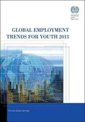 Global Employment Trends for Youth 2013 - A Generation at Risk (Paperback): International Labor Office