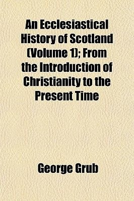 An Ecclesiastical History of Scotland (Volume 1); From the Introduction of Christianity to the Present Time (Paperback): George...