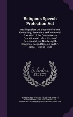Religious Speech Protection ACT - Hearing Before the Subcommittee on Elementary, Secondary, and Vocational Education of the...