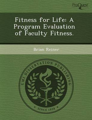 Fitness for Life: A Program Evaluation of Faculty Fitness (Paperback): L Mei Yang, Brian Reiner