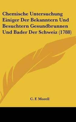 Chemische Untersuchung Einiger Der Bekanntern Und Besuchtern Gesundbrunnen Und Bader Der Schweiz (1788) (English, German,...