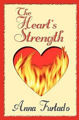 The Heart's Strength (Paperback): Anna Furtado