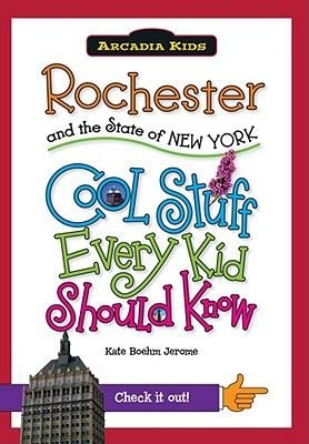 Rochester and the State of New York - Cool Stuff Every Kid Should Know (Paperback): Kate Boehm Jerome