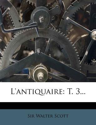 L'Antiquaire - T. 3... (English, French, Paperback): Walter Scott
