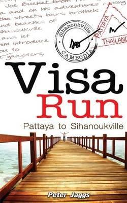 Visa Run - Pattaya to Sihanoukville (Paperback): Peter Jaggs