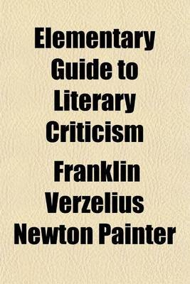Elementary Guide to Literary Criticism (Paperback): Franklin Verzelius Newton Painter