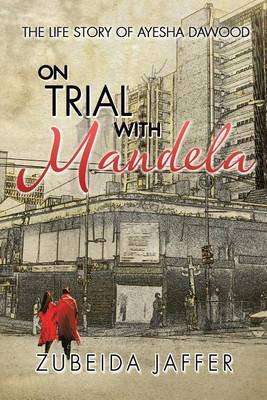 On Trial with Mandela - The Life Story of Ayesha Dawood (Electronic book text): Zubeida Jaffer