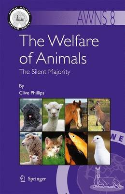 The Welfare of Animals - The Silent Majority (Paperback, 1st ed. Softcover of orig. ed. 2009): Clive Phillips