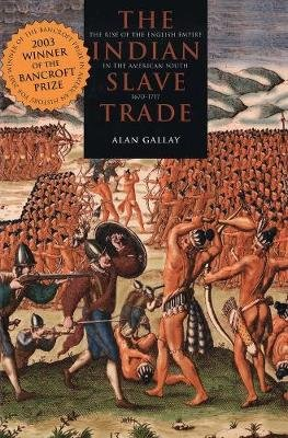 Indian Slave Trade - The Rise of the English Empire in the American South, 1670-1717 (Paperback, New Ed): Alan Gallay
