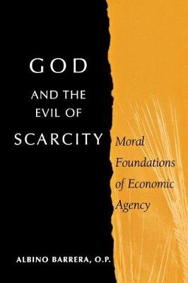 God and the Evil of Scarcity - Moral Foundations of Economic Agency (Paperback, New): Albino F. Barrera