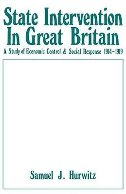 State Intervention in Great Britain - Study of Economic Control and Social Response, 1914-1919 (Electronic book text): Samuel...
