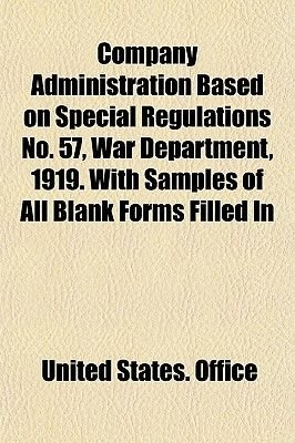 Company Administration Based on Special Regulations No. 57, War Department, 1919. with Samples of All Blank Forms Filled in...