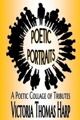 Poetic Portraits - A Poetic Collage of Tributes (Paperback): Victoria Thomas Harp