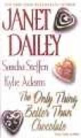 The Only Thing Better Than Chocolate (Paperback): Janet Dailey, Kylie Adams, Sandra Steffen