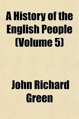 A History of the English People (Volume 5) (Paperback): John Richard Green