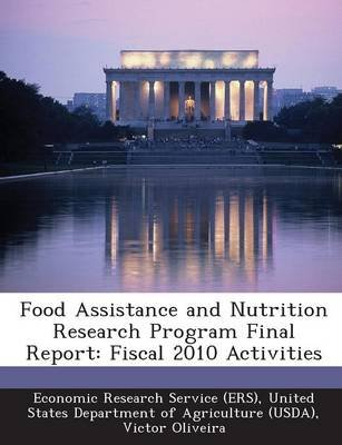 Food Assistance and Nutrition Research Program Final Report - Fiscal 2010 Activities (Paperback): Victor Oliveira
