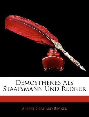 Demosthenes ALS Staatsmann Und Redner (German, Paperback): Albert Gerhard Becker