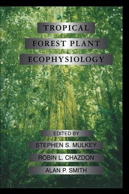 Tropical Forest Plant Ecophysiology (Paperback, Softcover reprint of the original 1st ed. 1996): Stephen S. Mulkey, Robin L....
