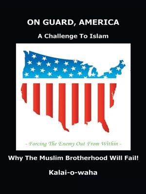 On Guard, America - A Challenge to Islam - Forcing the Enemy Out from Within - Why the Muslim Brotherhood Will Fail (Electronic...