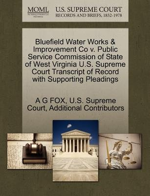 Bluefield Water Works & Improvement Co V. Public Service Commission of State of West Virginia U.S. Supreme Court Transcript of...