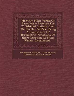 Monthly Mean Values of Barometric Pressure for 73 Selected Stations Over the Earth's Surface - Being a Comparison of...
