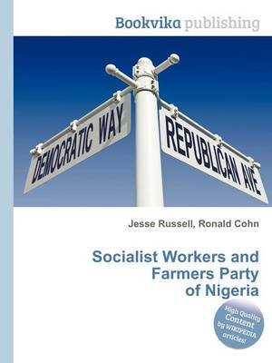 Socialist Workers and Farmers Party of Nigeria (Paperback): Jesse Russell, Ronald Cohn