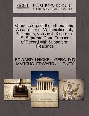 Grand Lodge of the International Association of Machinists et al., Petitioners, V. John J. King et al. U.S. Supreme Court...