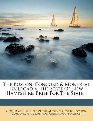 The Boston, Concord & Montreal Railroad V. the State of New Hampshire - Brief for the State... (Paperback):