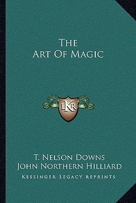 The Art of Magic (Paperback): T.Nelson Downs
