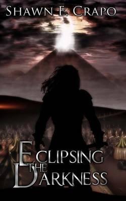 Eclipsing the Darkness (Paperback): Shawn E Crapo