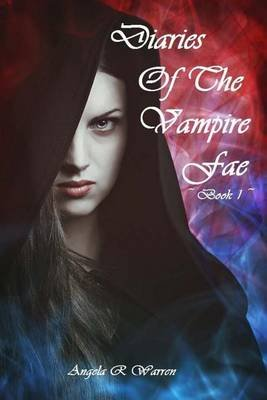 Diaries of the Vampire Fae - Book 1 (Paperback): Angela R Warren
