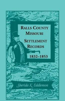 Ralls County, Missouri, Settlement Records, 1832-1853 (Paperback): Sherida K Eddlemon