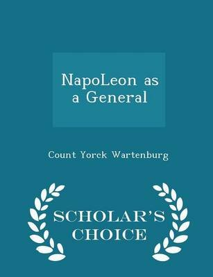 Napoleon as a General - Scholar's Choice Edition (Paperback): Count Yorck Wartenburg