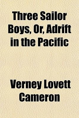 Three Sailor Boys, Or, Adrift in the Pacific (Paperback): Verney Lovett Cameron