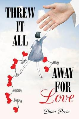Threw It All Away for Love (Paperback): Dana Preis