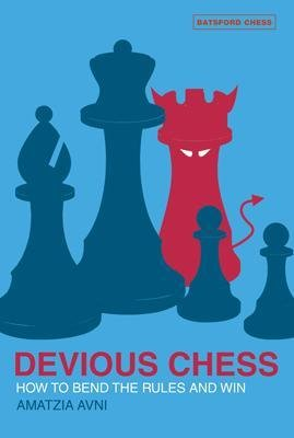 Devious Chess - How to Bend the Rules and Win (Paperback): Amatzia Avni