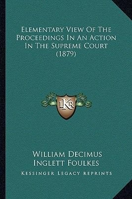 Elementary View of the Proceedings in an Action in the Supreme Court (1879) (Paperback): William Decimus Inglett Foulkes