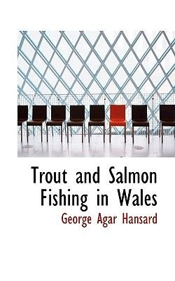 Trout and Salmon Fishing in Wales (Paperback): George Agar Hansard