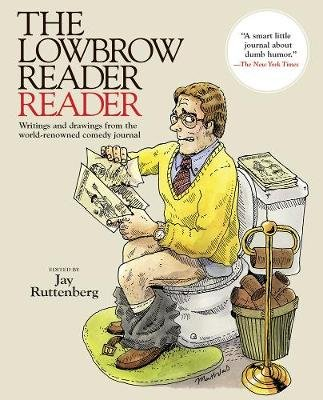The Lowbrow Reader Reader - Writings and drawings from the world-renowned comedy journal (Paperback): Jay Ruttenberg