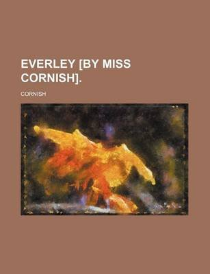 Everley [By Miss Cornish]. (Paperback): Cornish