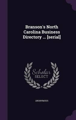 Branson's North Carolina Business Directory ... [Serial] (Hardcover): Anonymous
