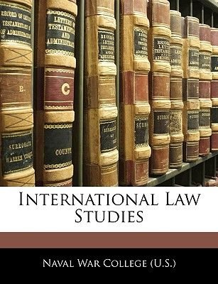 International Law Studies (Paperback): U.S. Naval War College